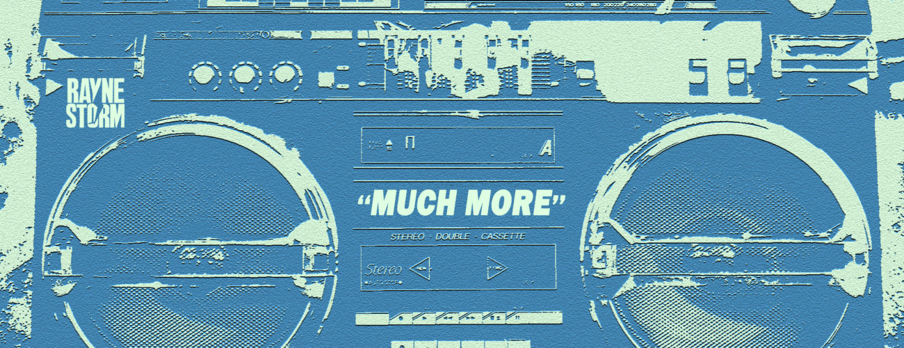 Much More – Rayne Storm ft. Loudpack Dash (Prod. by Roy Dean)